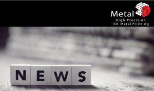News | 3D Metal Printing | 3D Metal Printing Service | 3D Printing Stainless Steel